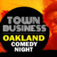 """Town Business"" Oakland Comedy Night 