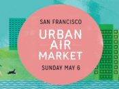 "VIP Prize Pack: ""Urban Air Market"" Hayes Valley Spring 