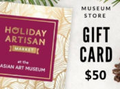 """$50 Gift Card to Asian Art Museum's """"Holiday Artisan Market"""" 