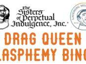 """Sisters of Perpetual Indulgence: Drag Queen """"Blasphemy Bingo""""   SF Beer Week"""