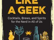 Free Author Talk on Geek Cocktails, Brews & Spirit | Omnivore Books