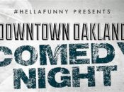 Downtown Oakland Comedy Night | Every Friday