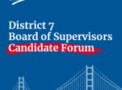 District 7 San Francisco Board of Supervisors Candidate Online Forum