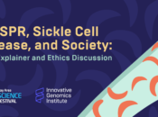 CRISPR, Sickle Cell Disease, & Society: A VR Explainer & Ethics Discussion