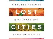 Four Lost Cities: A Secret History of the Urban Age,