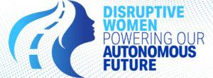 Disruptive Women Powering Our Autonomous Future