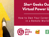 She+ Geeks Out Power Up: Own Your Career Path