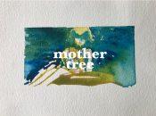 """""""Mother Tree"""" Art Exhibit (May 15 - June 19)"""